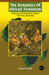 THE DYNAMICS OF AFRICAN FEMINISM by Susan Arndt (HARDCOVER)