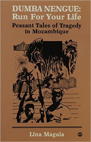 DUMBA NENGUE: RUN FOR YOUR LIFE, Peasant Tales of Tragedy in Mozambique by Lina Magaia (HARDCOVER)