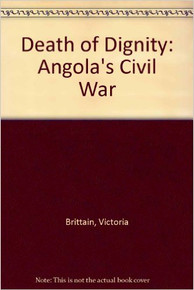 DEATH OF DIGNITY: Angola's Civil War by Victoria Brittain (HARDCOVER)