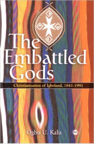 THE EMBATTLED GODS: Christianization of Igboland, 1841-1991 by Ogbu U. Kalu (HARDCOVER)