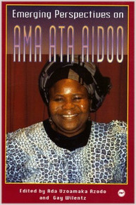 EMERGING PERSPECTIVES ON AMA ATA AIDOO edited by Ada Uzoamaka Azodo and Gay Wilentz (HARDCOVER)