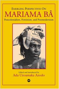 EMERGING PERSPECTIVES ON MARIAMA BÂ: Postcolonialism, Feminism, and Postmodernism by Ada Uzoamaka Azodo (HARDCOVER)