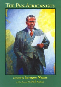 THE PAN-AFRICANISTS, Paintings by Barrington Watson, with a foreword by Kofi Annan