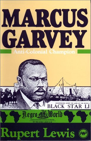 the biography of marcus garvey the anti colonial champion Hill, robert, the marcus garvey papers and the universal negro improvement association and papers, volumes 1-8, los angeles, california, ucla press, 1983-1998 lewis, rupert, marcus garvey: anti-colonial champion, london.