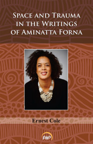 SPACE AND TRAUMA IN THE WRITINGS OF AMINATTA FORNA, by Ernest Cole