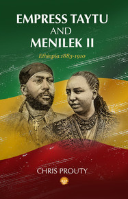 EMPRESS TAYTU AND MENELIK II: Ethiopia 1883-1910, by Chris Prouty