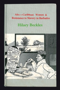 AFRO-CARIBBEAN WOMEN AND RESISTANCE TO SLAVERY IN BARBADOS, by Hilary McD. Beckles (HARDCOVER)