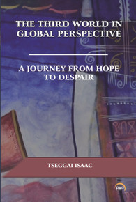 THE THIRD WORLD IN GLOBAL PERSPECTIVE: A Journey from Hope to Despair, by Tseggai Isaac (HARDCOVER)
