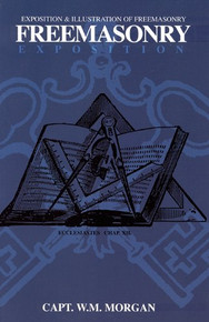 FREEMASONRY EXPOSITION: Exposition & Illustration of Freemasonry, by William Morgan