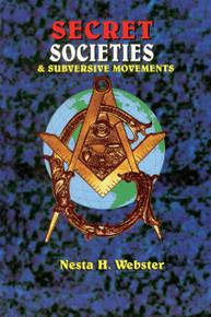 SECRET SOCIETIES AND SUBVERSIVE MOVEMENTS, by Nesta H. Webster