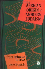 AFRICAN ORIGINS OF MODERN JUDAISM: FROM HEBREWS TO JEWS (HARDCOVER)