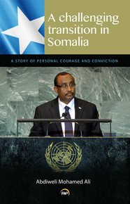 A CHALLENGING TRANSITION IN SOMALIA: A Story of Personal Courage and Conviction, by Abdiweli Mohamed Ali, HARDCOVER