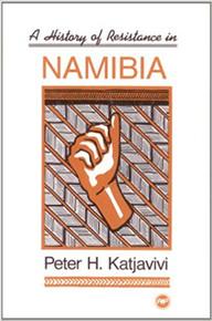 HISTORY OF RESISTANCE IN NAMIBIA by PETER H. KATJATVIVI