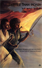 SWEETER THAN HONEY: Ethiopian Women In Revolution; Testimonies of Tigrayan Women by Jenny Hammond