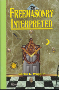 FREEMANSONRY INTERPRETED by Martin L. Wagner