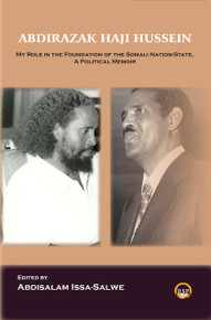 ABDIRAZAK HAJI HUSSEIN: My Role in the Foundation of the Somali Nation-State, A Political Memoir, by Abdirazak Haji Hussein, Edited by Abdisalam Issa-Salwe (HARDCOVER)