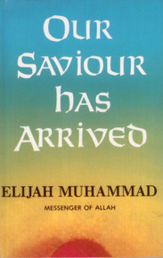 OUR SAVIOR HAS ARRIVED by Elijah Muhammad