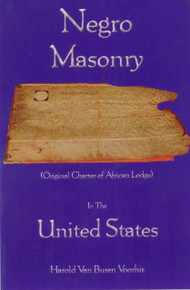 NEGRO MASONRY: Original Charter of African Lodge In The United States by Harold Van Buren Voohis