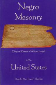 NEGRO MASONRY: Original Charter of African Lodge In The United States by Harold Van Buren Voohis