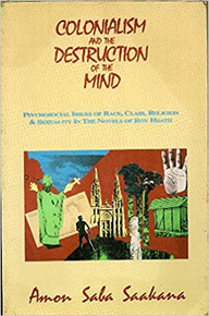 COLONIALISM AND THE DESTRUCTION OF THE MIND by Amon Saba Saakana