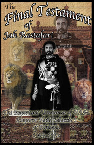 THE FINAL TESTAMENT OF JAH RAFSTAFARI: The Important Utterance of H.I.M. Emperor Haile Sellassie I of Ethiopia 1963-1972