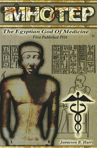IMHOTEP: The Egyptian God of Medicine  by Jamieson B. Hurry