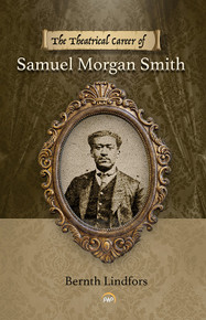THE THEATRICAL CAREER OF SAMUEL MORGAN SMITH    by  Bernth Lindfors (HARDCOVER)