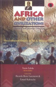 AFRICA AND OTHER CIVILIZATIONS: Conquest and Counter-Conquest, The Collected Essays of Ali A. Mazrui, Volume II, Series Editor: Toyin Falola, Edited by Ricardo Rene Laremont and Fouad Kalouche(HARDCOVER)