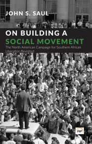 ON BUILDING A SOCIAL MOVEMENT: The North American Campaign for Southern African Liberation Revisited, by John S. Saul(HARDCOVER)