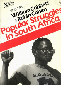 POPULAR STRUGGLES IN SOUTH AFRICA, Edited by William Cobbett and Robin Cohen