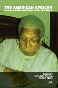 THE AMERICAN AFRICAN: Essays on the Life and Scholarship of Ali A. Mazrui, Edited by Seifudein Adem and Kimani Njogu