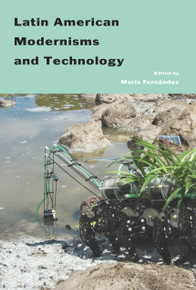 Latin American Modernisms and Technology, Edited by María Fernández (HARDCOVER)