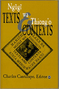 Ngugi Wa Thiong'o: Text and Contexts, Edited  by Charles Cantalupo