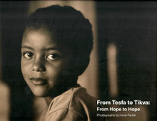 FROM TESFA TO TIKVA: From Hope to Hope A Pictorial on the Ethiopian Jews in Israel by Irene Fertik (HARDCOVER)