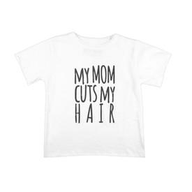 My Mom Cuts My Hair Tee