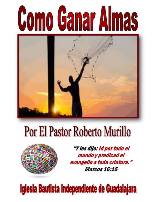 Lecciones escritos por Pastor Roberto Murillo dando paso por paso como ganar un alma para Cristo.