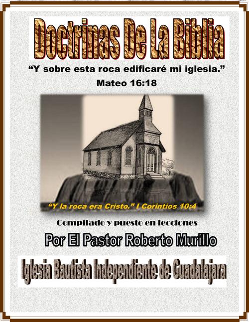 Doctrinas de la Biblia. (26 Lecciones)Compilado por el Pastor Roberto Murillo