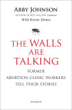 The Walls are Talking - Abby Johnson