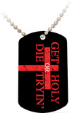 Get Holy or Die Tryin' Dog Tag