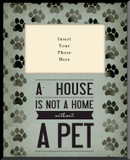A House is not a Home without a Pet Vertical Picture Frame (Insert Your Photo)