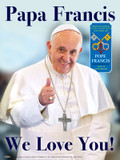 Papa Francis We Love You Poster