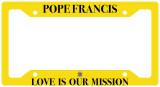 Pope Francis Love is Our Mission License Plate Frame