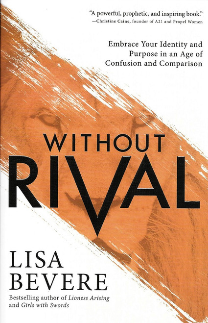 Without Rival - Lisa Bevere. Embrace your identity and purpose in an age of confusion and comparison.