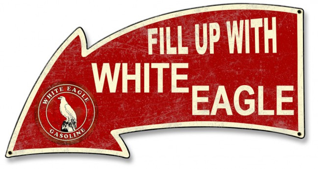 Fill Up With White Eagle Gasoline Arrow Metal Sign 26 x 14 Inches