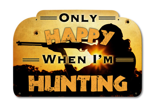 Only Happy Hunting Metal Sign 18 x 12 Inches