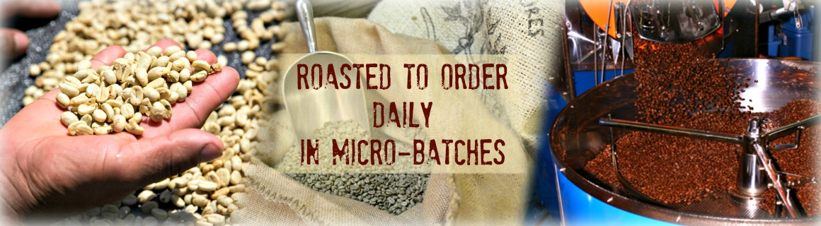 We roast all of our coffee to order in micro batches