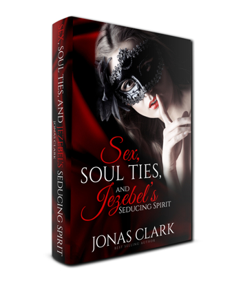 Sex, Soul Ties, And Jezebel's Seducing Spirit Book
