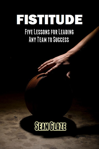 Fistitude: Five Lessons For Leading Any Team to Success