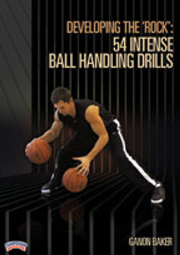 Developing the 'Rock': 54 Intense Ball Handling Drills: Ganon Baker