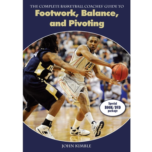 The Complete Basketball Coaches' Guide to Footwork, Balance, and Pivoting: John Kimble